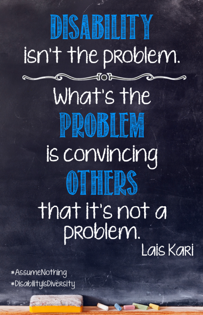 Chalkboard with Disability isn't the problem. What's the problem is convincing others that it's not a problem. Lais Kari