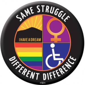 Button that reads Same struggle, different difference with images I have a dream, symbol for women, rainbow flag, access symbol